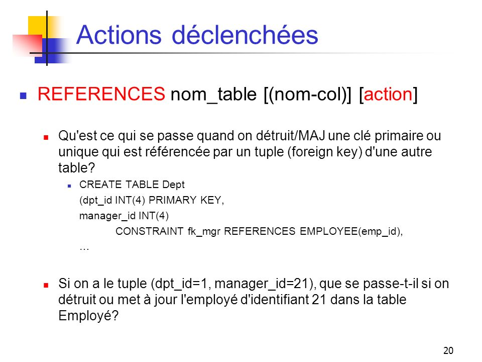 Actions déclenchées REFERENCES nom_table [(nom-col)] [action]